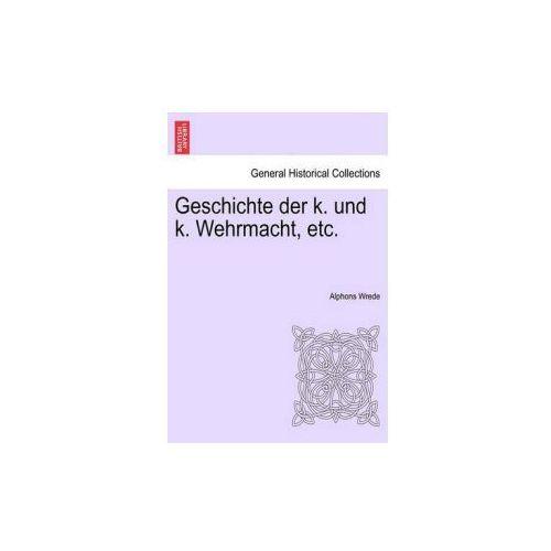 Geschichte Der K. Und K. Wehrmacht, Etc. I. Band (9781241532819)