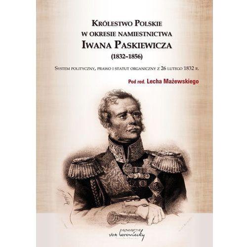 Królestwo Polskie w okresie namiestnictwa Iwana Paskiewicza (1832-1856) (375 str.)