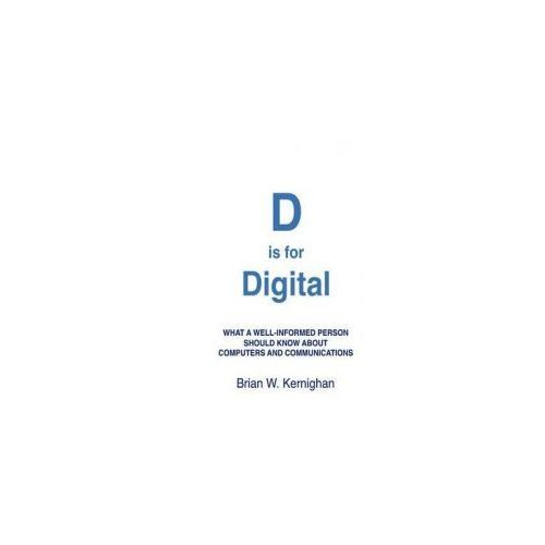 D Is for Digital: What a Well-Informed Person Should Know about Computers and Communications (9781463733896)