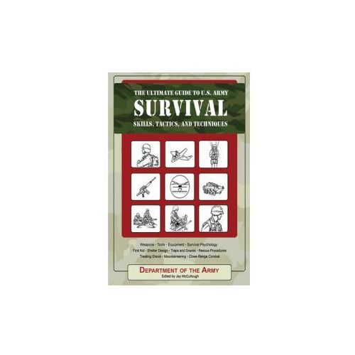 Ultimate Guide to U.S. Army Survival Skills, Tactics, and Techniques (9781602390508)