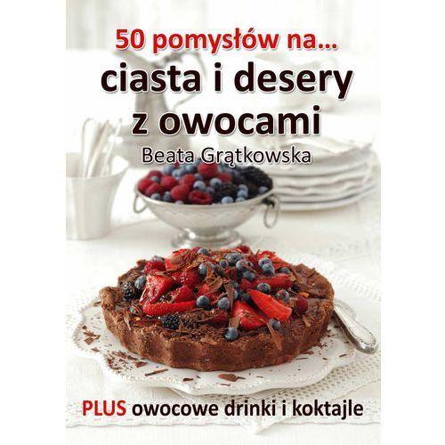 50 pomysłów na ciasta i desery z owocami (2013)