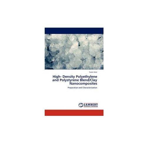 High - Density Polyethylene And Polystyrene Blend / Clay Nanocomposites (9783845411682)