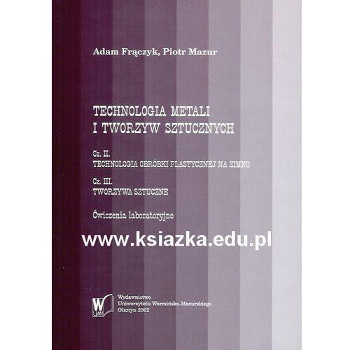 Technologia metali i tworzyw sztucznych. Cz. II, Cz III