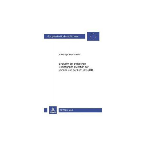 Evolution der politischen Beziehungen zwischen der Ukraine und der EU 1991-2004 (9783631533420)