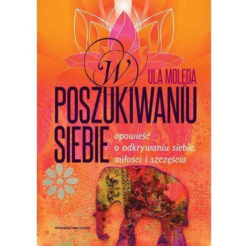 W poszukiwaniu Siebie - Opowieść o odkrywaniu siebie, miłości i szczęścia - Ula Molęda, Wydawnictwo e-bookowo