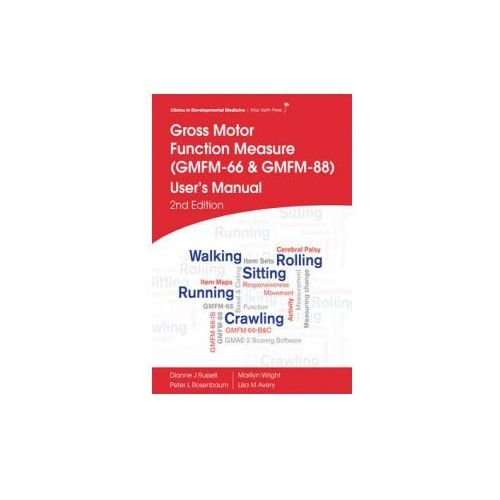 Gross Motor Function Measure (GMFM-66 and GMFM-88) User's Manual (9781908316882)