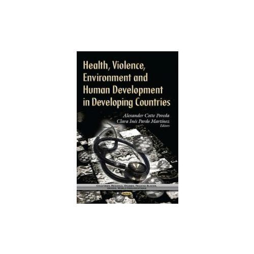 Health, Violence, Environment & Human Development in Developing Countries (9781629480381)