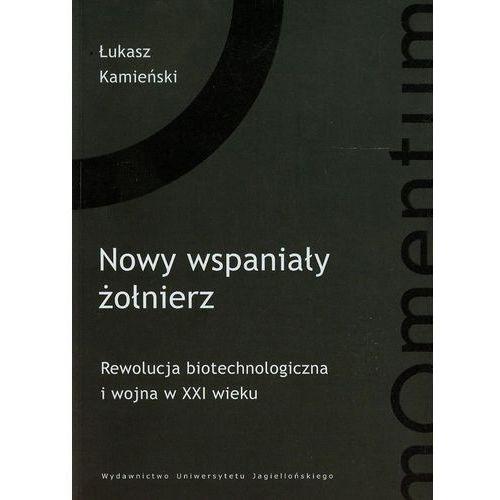 Nowy wspaniały żołnierz Rewolucja biotechnologiczna ..., Łukasz Kamieński