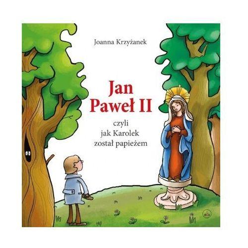 Jan Paweł II, czyli jak Karolek został papieżem. w.2020 - Joanna Krzyżanek - książka, Joanna Krzyżanek