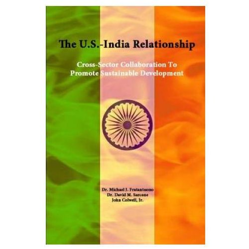 U.S.-India Relationship: Cross-Sector Collaboration to Promote Sustainable Development (9781312844346)