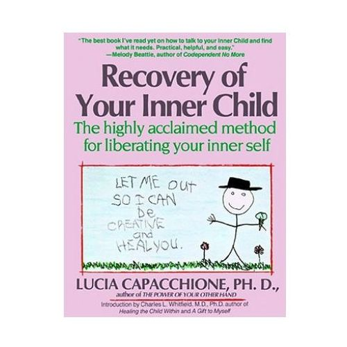 Recovery of Your Inner Child: The Highly Acclaimed Method for Liberating Your Inner Self (9780671701352)