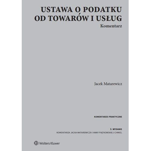Ustawa o podatku od towarów i usług Komentarz - Jacek Matarewicz, Wolters Kluwer