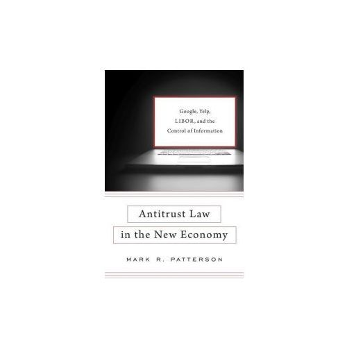Antitrust Law in the New Economy: Google, Yelp, Libor, and the Control of Information (9780674971424)