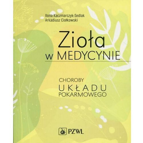 Zioła w medycynie. Choroby układu pokarmowego - Ilona Kaczmarczyk-Sedlak - ebook