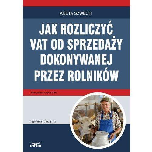Jak rozliczyć VAT od sprzedaży dokonywanej przez rolników - Aneta Szwęch - ebook