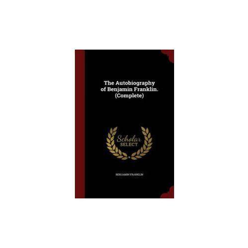 Autobiography of Benjamin Franklin. (Complete)