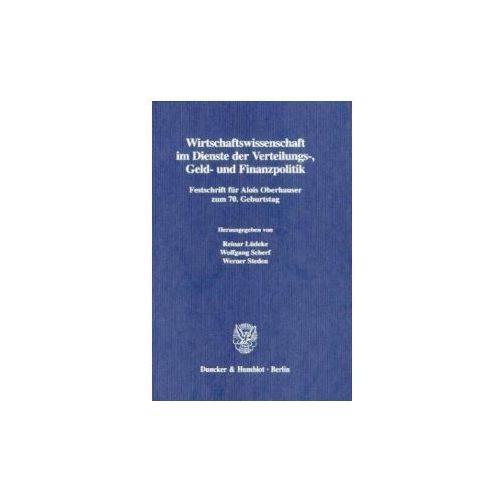 Wirtschaftswissenschaft im Dienste der Verteilungs-, Geld- und Finanzpolitik. (9783428099498)