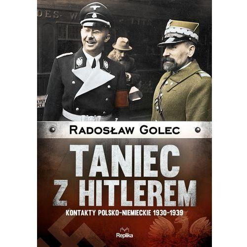 TANIEC Z HITLEREM KONTAKTY POLSKO‒NIEMIECKIE 1930-1939 - RADOSŁAW GOLEC (9788376746272)