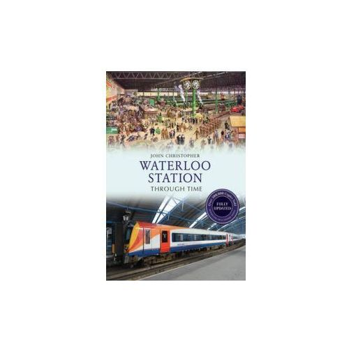 Waterloo Station Through Time Revised Edition (9781445650852)