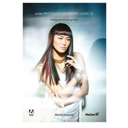 Adobe Photoshop Lightroom Classic CC. Podręcznik dla fotografów - Martin Evening (9788328344822)