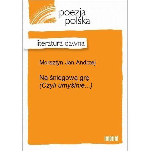 Na śniegową grę (Czyli umyślnie...) - Jan Andrzej Morsztyn (9788327032577)