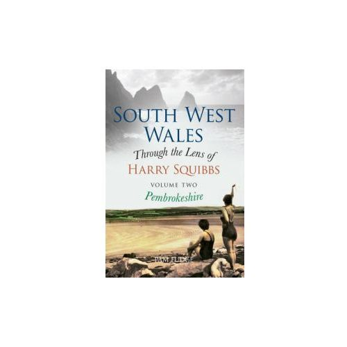 South West Wales Through the Lens of Harry Squibbs Pembrokeshire (9781445634357)