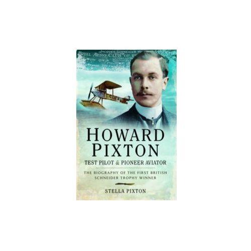 Howard Pixton - Test Pilot And Pioneer Aviator