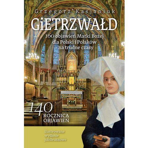 Gietrzwałd 160 objawień Matki Bożej dla Polski i P - Jeśli zamówisz do 14:00, wyślemy tego samego dnia. Darmowa dostawa, już od 300 zł. (2017)
