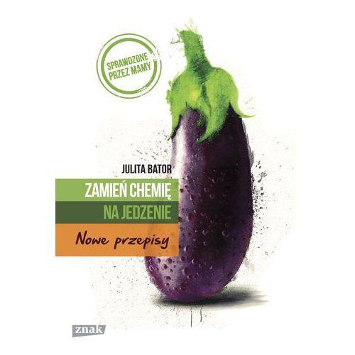 Zamień chemię na jedzenie Nowe przepisy - Julita Bator (9788324032204)