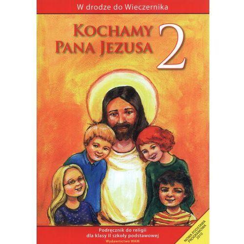 Kochamy Pana Jezusa. Klasa 2. Szkoła podstawowa. Podręcznik. W drodze do Wieczernika (2012)