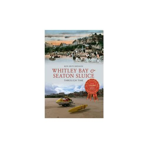 Whitley Bay & Seaton Sluice Through Time (9781445605418)