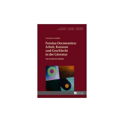 Femina Oeconomica: Arbeit, Konsum Und Geschlecht in Der Literatur (9783631716632)