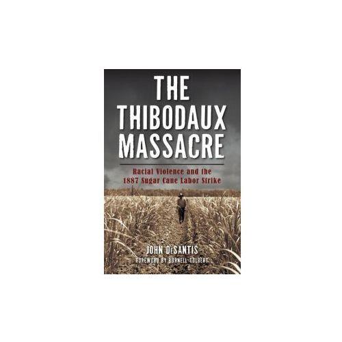 The Thibodaux Massacre: Racial Violence and the 1887 Sugar Cane Labor Strike (9781467136891)