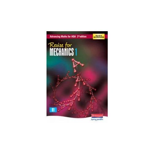 Revise for Advancing Maths for AQA 2nd edition Mechanics 1