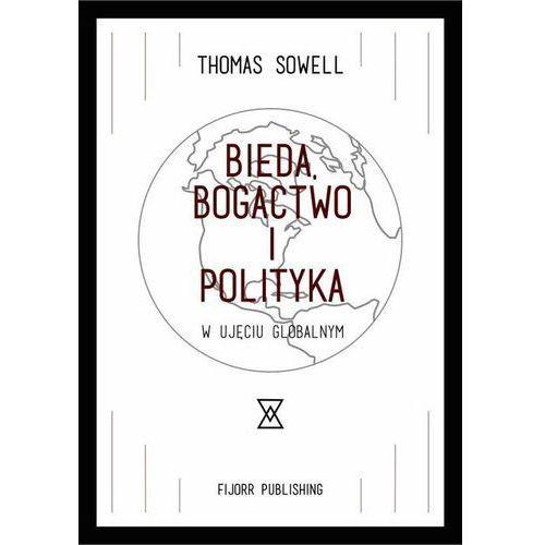 Bieda, bogactwo i polityka... - Thomas Sowell (2016)