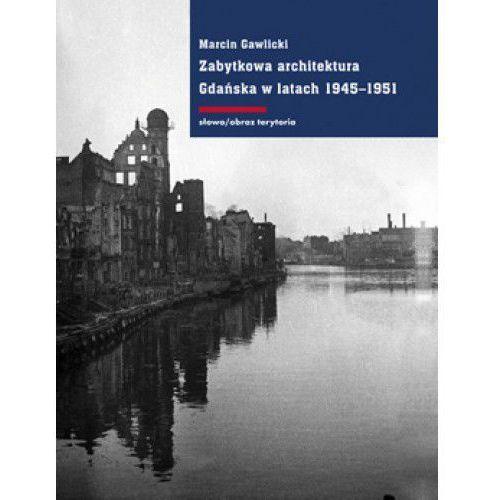 Zabytkowa architektura Gdańska w latach 1945-1951, SŁOWO/OBRAZ TERYTORIA