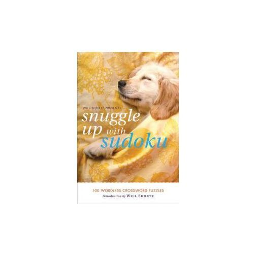 Will Shortz Presents Snuggle Up with Sudoku: 100 Wordless Crossword Puzzles (9780312641450)