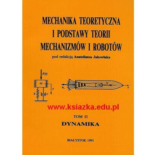 Mechanika teoretyczna i podstawy teorii mechanizmów i robotów - tom II - Dynamika, oprawa miękka
