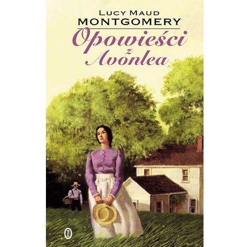 Opowieści z Avonlea - Lucy Maud Montgomery, Montgomery Lucy Maud