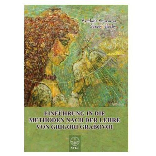 Einfuhrung in Die Methoden Nach Der Lehre Von Grigori Grabov, Smirnova, Svetlana