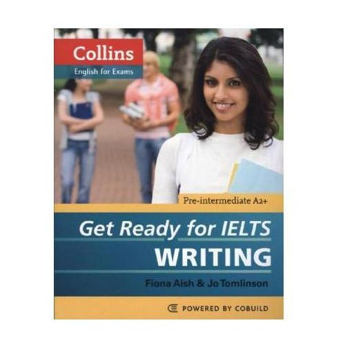 Get Ready for IELTS Writing + CD. Pre-Intermediate A2+, Collins