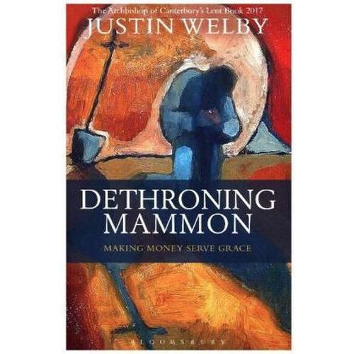 Dethroning Mammon: Making Money Serve Grace (9781472929778)