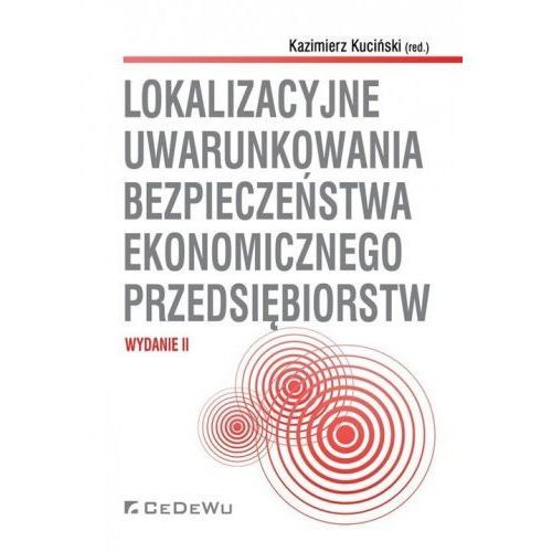 Lokalizacyjne uwarunkowania bezpieczeństwa ekonomicznego przedsiębiorstw - Kazimierz Kuciński (red.), oprawa miękka