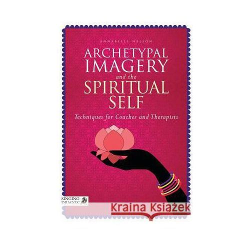 Archetypal Imagery and the Spiritual Self: Techniques for Coaches and Therapists, Nelson, Annabelle