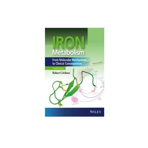 Iron Metabolism - From Molecular Mechanisms to Clinical Consequences 4E (9781118925614)