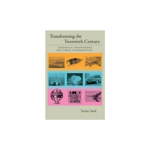 Transforming the Twentieth Century: Technical Innovations and Their Consequences (9780195168754)