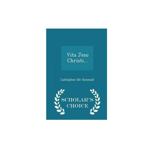 Vita Jesu Christi... - Scholar's Choice Edition (9781296040864)