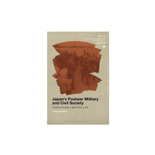 Japan's Postwar Military and Civil Society: Contesting a Better Life (9781350024823)