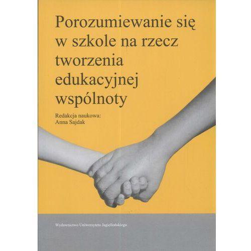 Porozumiewanie si? w szkole na rzecz tworzenia edukacyjnej wsp?lnoty, Sajdak Anna