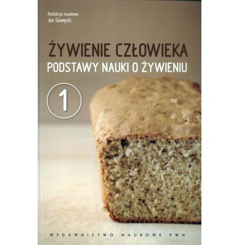 Żywienie człowieka. Podstawy nauki o żywieniu. T.1, Wydawnictwo Naukowe PWN